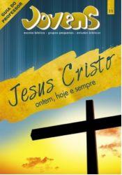 JOV 11- Jesus Cristo ontem, hoje e sempre PROF